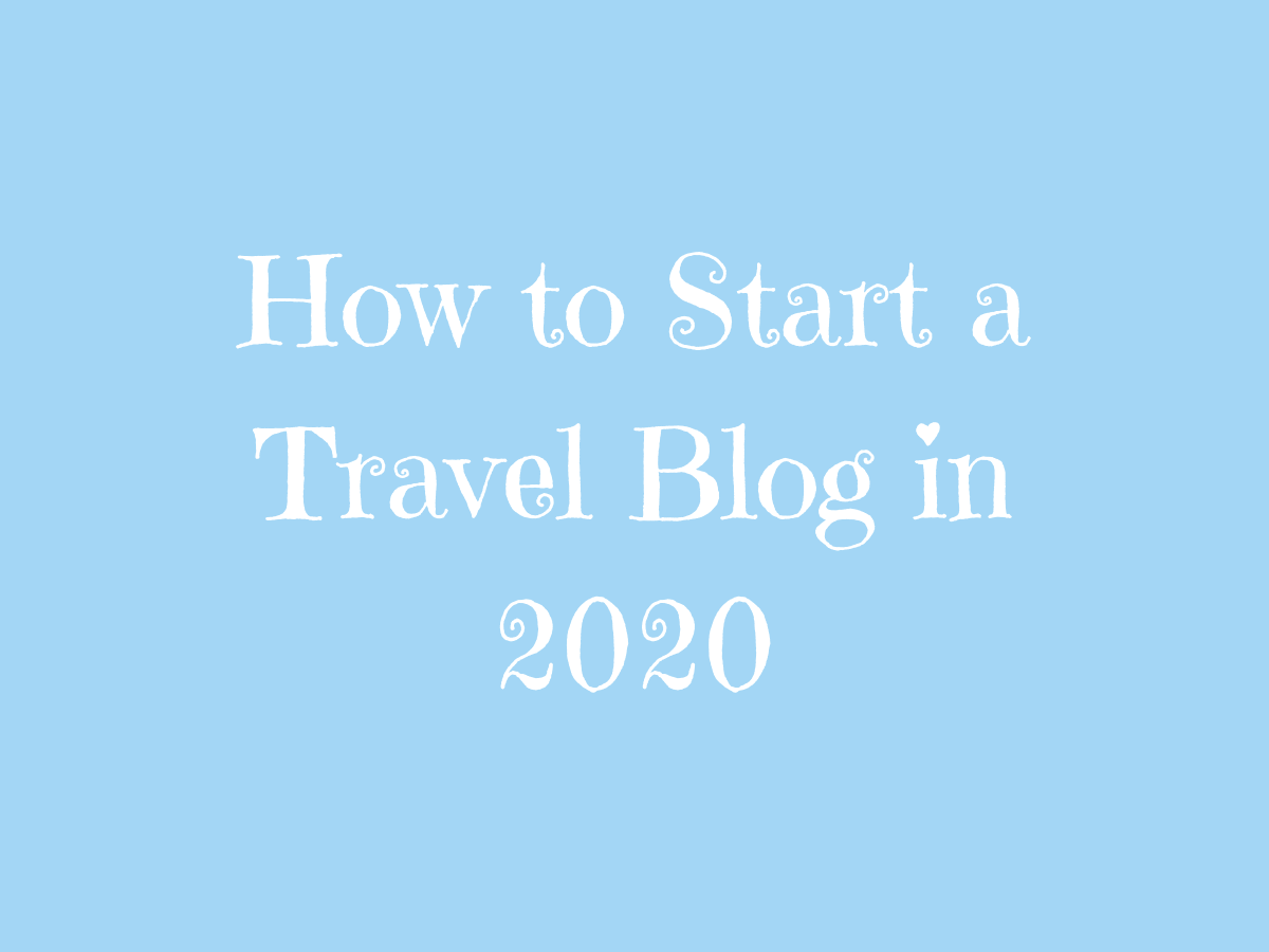 Comprehensive guide: How to start a travel blog in 2020